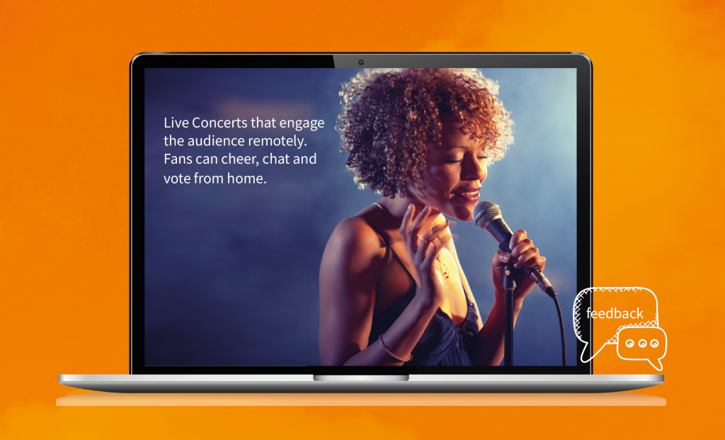 Live Concerts can be streamed while letting the audience cher, chat and vote from home